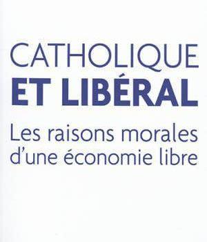 Catholique et libéral – P. Robert Sirico