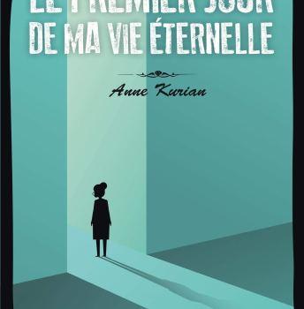 Le premier jour de ma vie éternelle – Anne Kurian