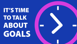 Goals -- Clock and message: It's time to talk about goals.
