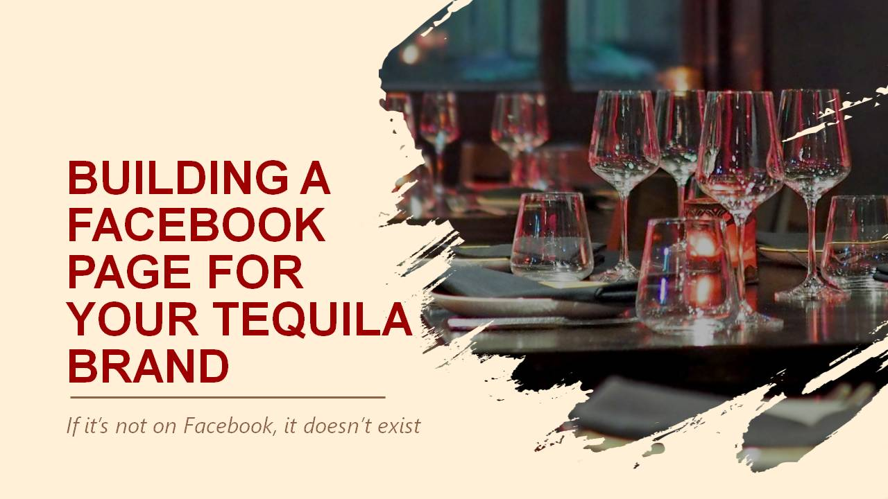 Building a Facebook Page for Your Tequila Brand