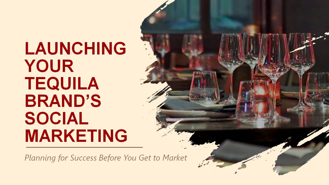 Launching Your Tequila Brand's Social Marketing
