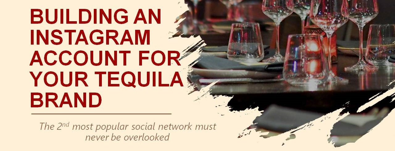 Building an Instagram Account for Your Tequila, Mezcal, Bacanora or Agave Spirit Brand
