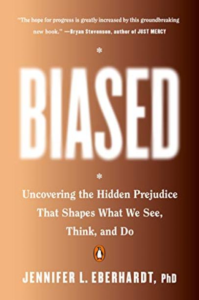 Biased: Uncovering the Hidden Prejudice That Shapes What We See, Think, and Do by Jennifer L. Eberhardt PhD
