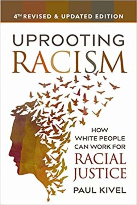 Uprooting Racism - 4th Edition: How White People Can Work for Racial Justice by Paul Kivel