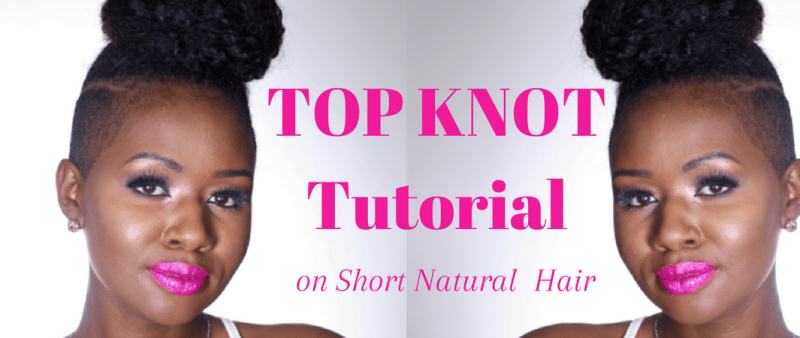 Top Knot Tutorial on Short Natural Hair (Video)