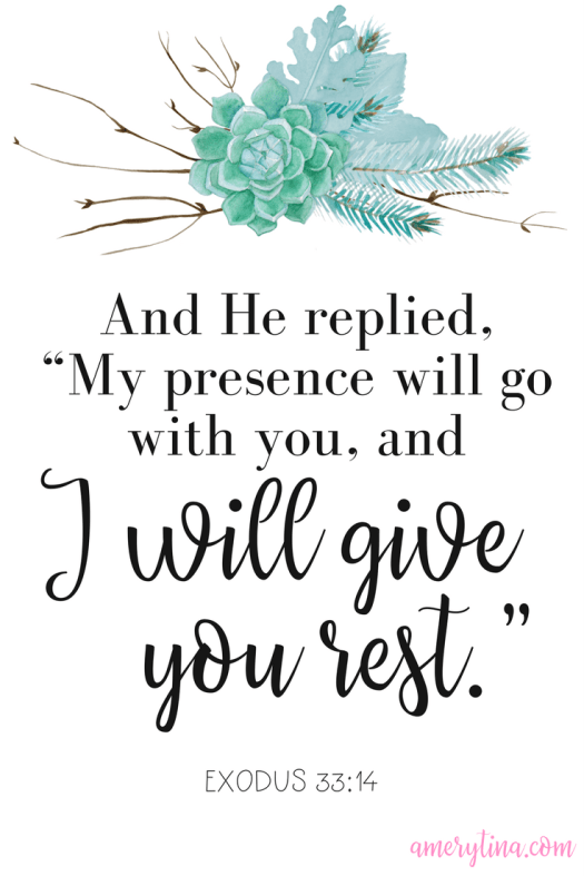 "And He replied, ""My presence will go with you and I will give you rest"" Exodus 33:14 