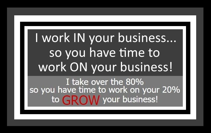 I work in your business so you have time to work on your business