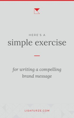 This super-simple exercies will help you write a compelling brand message that explains exactly what you do, for who, and why.