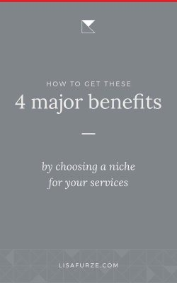 Learn 4 of the biggest benefits you'll gain by narrowing your focus and choosing a niche for your services.