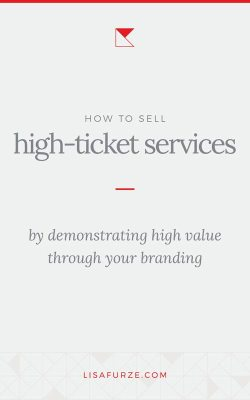 Sell more of your high-ticket services by aligning the look of your branding with the value of what you do.