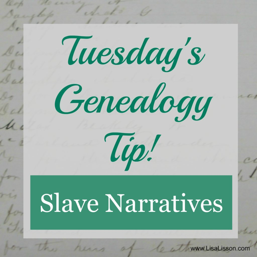 Tuesday's Genealogy Tip - Use Slave Narratives in Your Genealogy Research