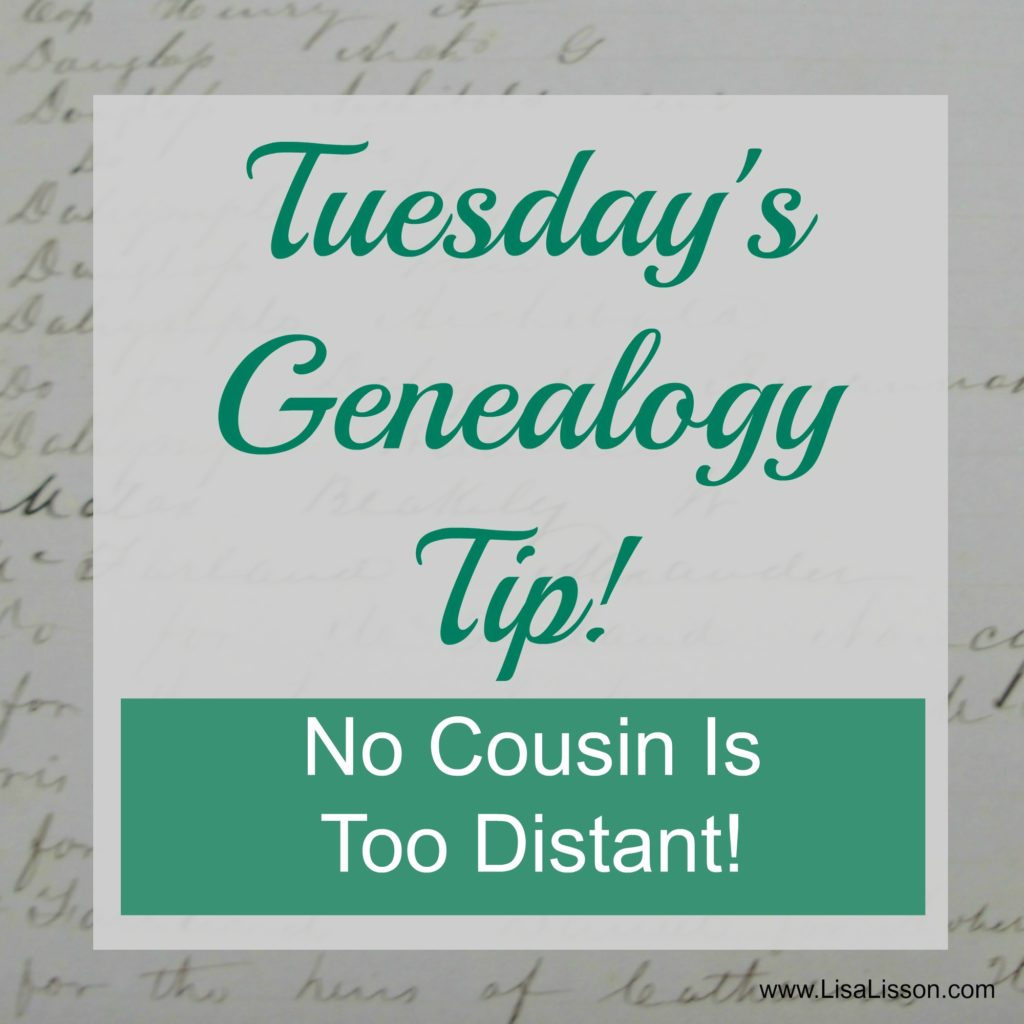 Tuesday's Genealogy Tip: No Cousin is Too Distant