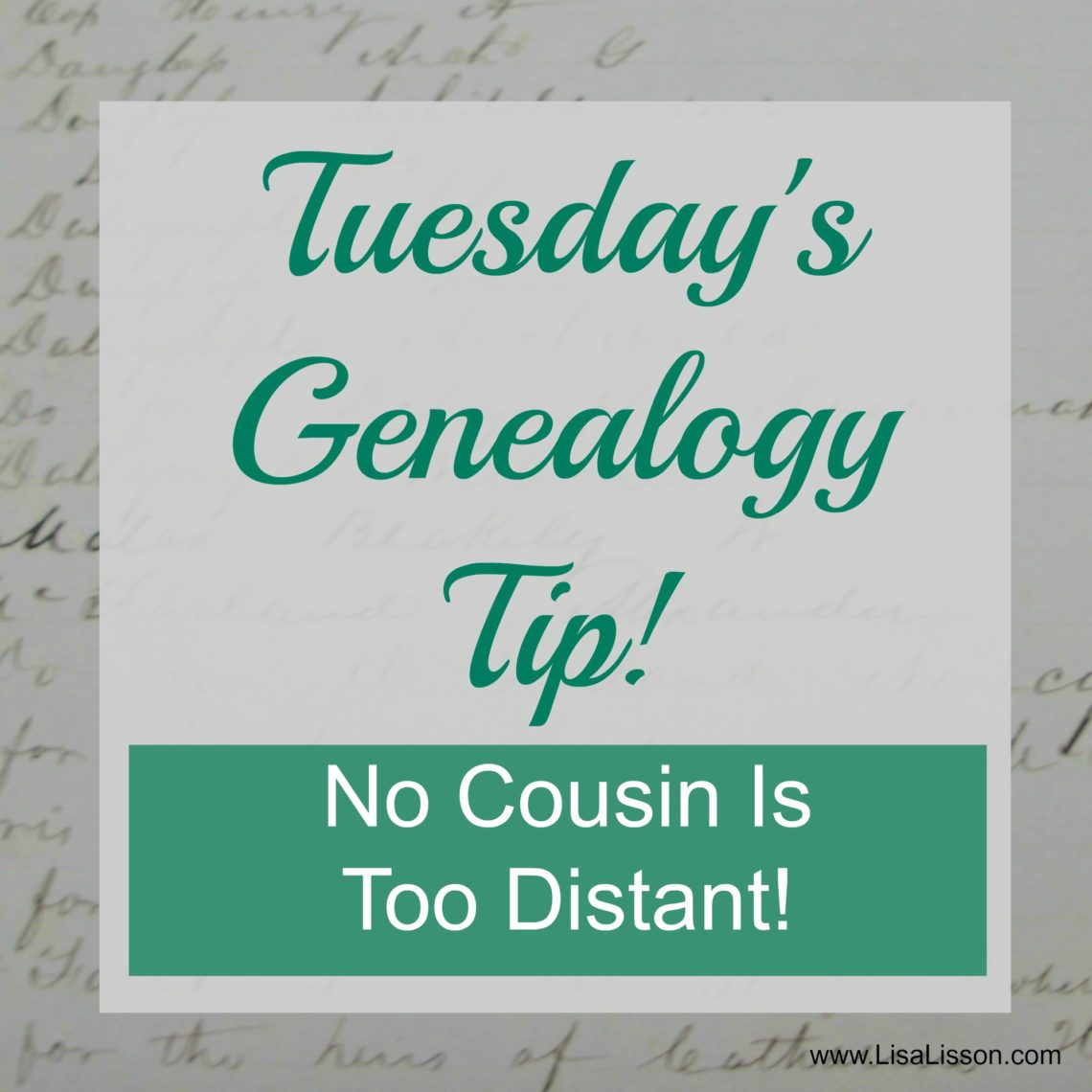 Tuesday's Genealogy Tip - No Cousin is Too Distant