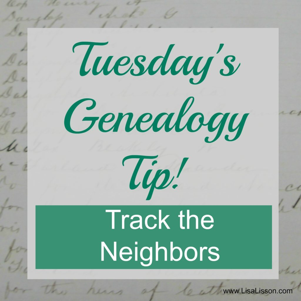 Tuesday's Genealogy Tip - Lose your Ancestor? Track the Neighbors!