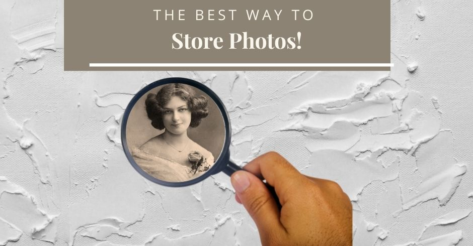 old pic of woman in a magnifying galss. White words on tan background reading The Best Way to Store Photos