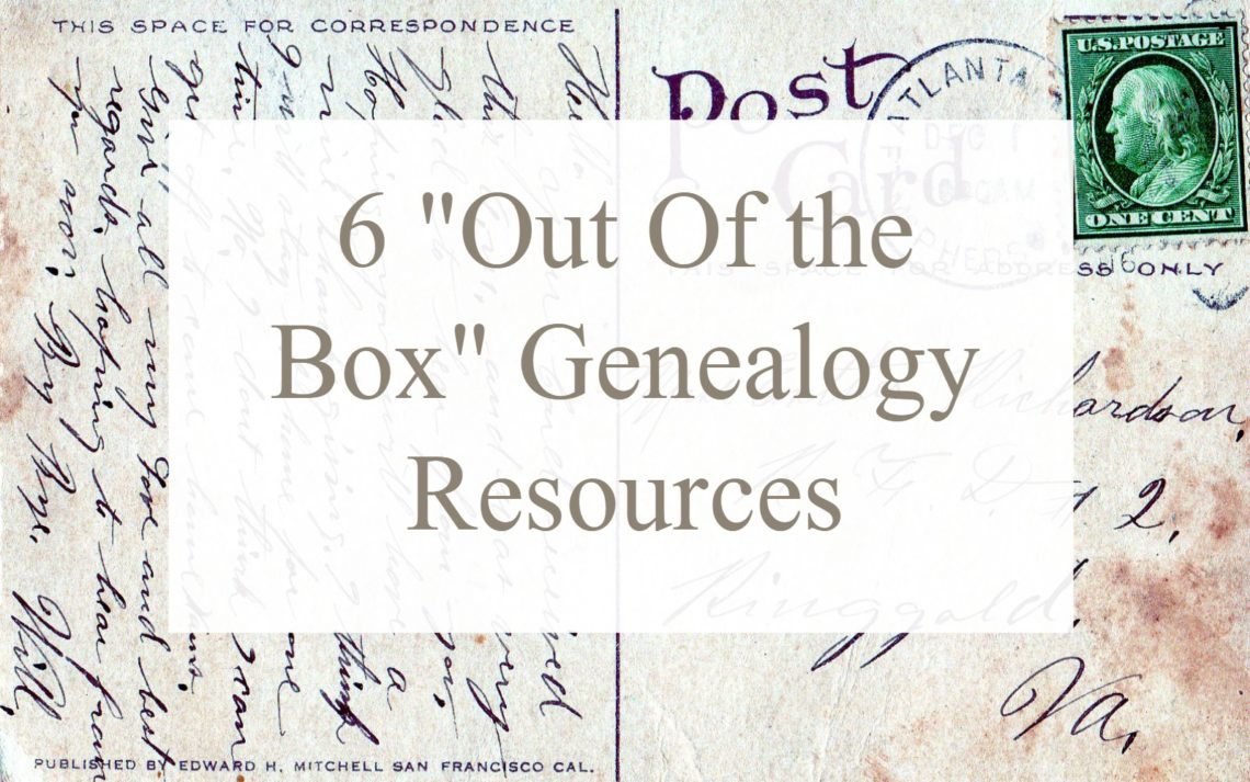 "Is your genealogy research stuck? Try these 6 uncommon or ""out fo the genealogy box"" resources! You'll be glad you did."