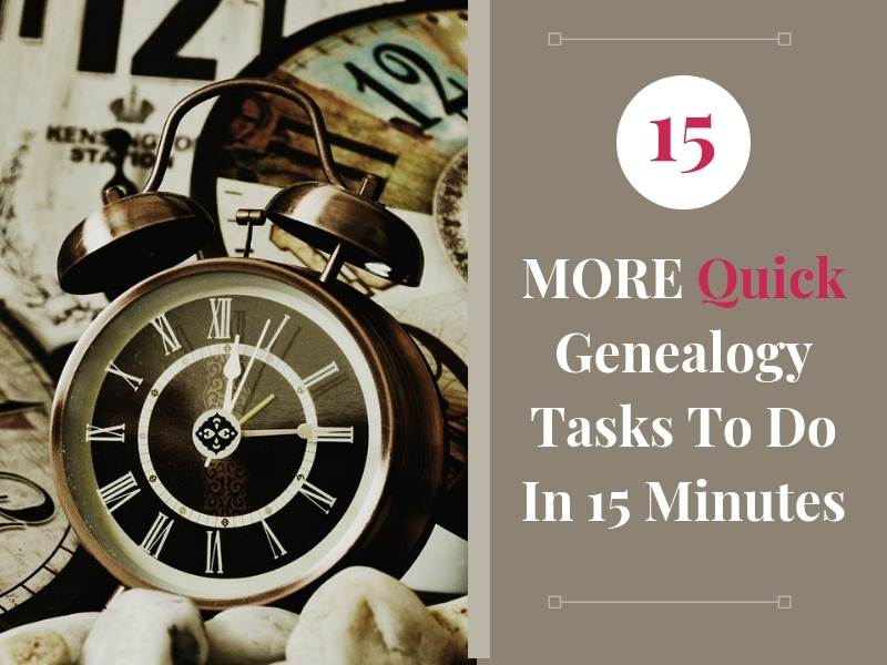 Research genealogy in 15 minutes bursts with these 15 quick genealogy tasks!