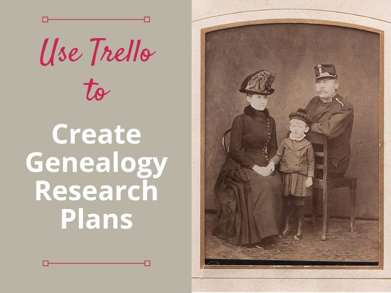 Search for your ancestors more efficiently with a genealogy research plan. Create and track your own genealogy research plans using Trello.