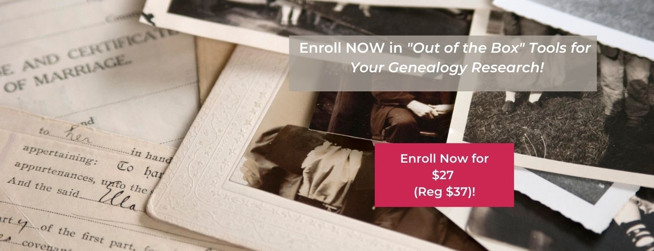 """Enroll now in the """"out of the box"""" Tools for your genealogy research"""