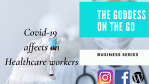 The Goddess on the Go| Covid 19 affects on the Healthcare Workers|Wellness Wednesdays| Business Series