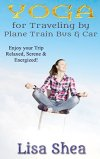 Yoga for Travel by Plane Train Bus Car