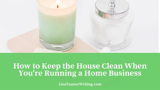 How to keep your house clean while running a business.
