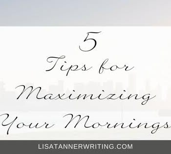 Your mornings set the tone for the day. Here's five simple ways to make the most of this time, to maximize your mornings.
