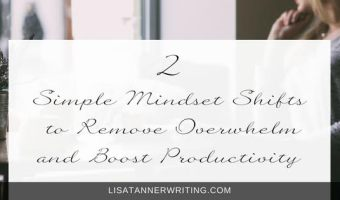 2 Simple Mindset Shifts that Remove Overwhelm and Boost Productivity