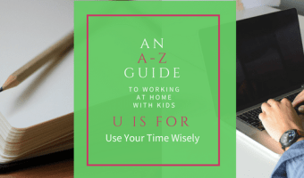 An A-Z Guide: U is for Use Your Time Wisely