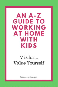 Do you value yourself in your business and in your home? Here are some suggestions.