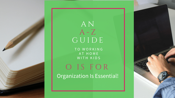 Organization in your home and business is essential when you're working at home with kids!
