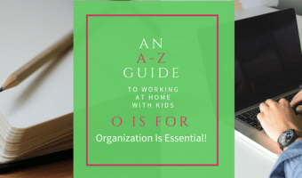 An A-Z Guide: O is for Organization is Essential!