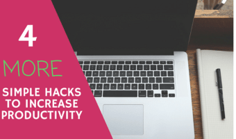 4 More Simple Hacks to Improve Productivity and Get More Done