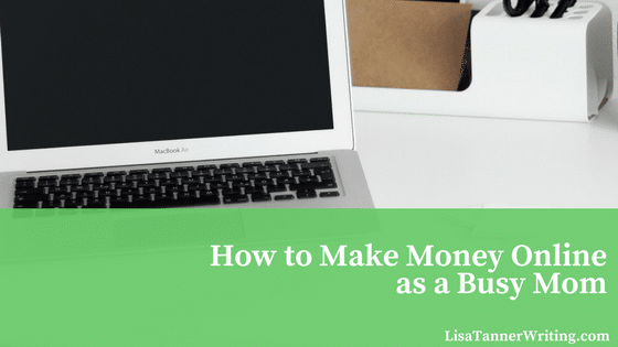 How to Make Money Online as a Busy Mom
