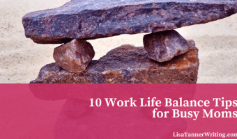 10 Work Life Balance Tips for Busy Moms