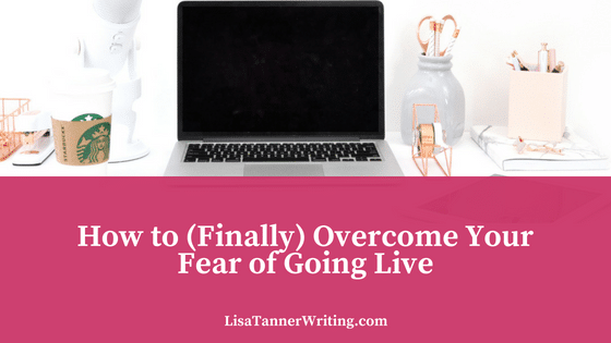 How to (Finally) Overcome Your Fear of Going Live