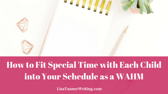 How to Fit Special Time with Each Child into Your Schedule as a WAHM