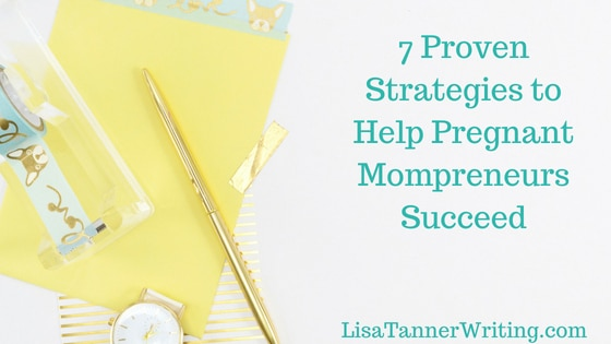 7 Proven Strategies to Help Pregnant Mompreneurs Succeed
