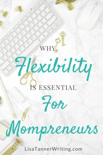 Successful mompreneurs are flexible. Here's why + how to become more flexible.
