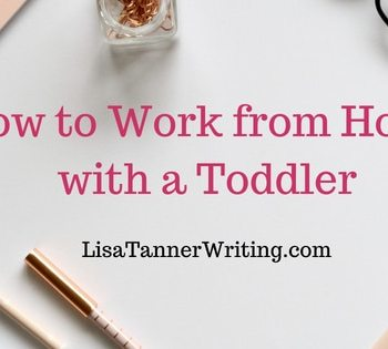 How to work from home with a toddler (or two!)