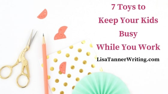 7 Toys to Keep Your Kids Busy While You Work