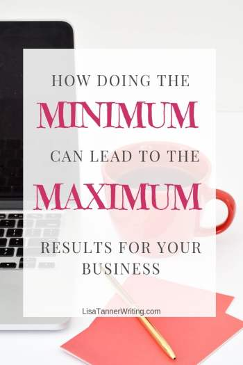 Are you doing too much in your business? Learn why the Minimum Approach works to get you maximum results. #momboss #mompreneurlife #doless