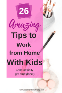 Trying to work from home with kids? Here are 26 tips to help!