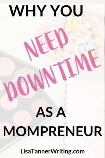 If you're a mompreneur, you need downtime! Here's why, plus how to make time for what you want to do when life is crazy. #momlife #workandlifebalance