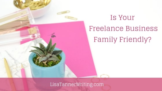 Is Your Freelance Business Family Friendly?