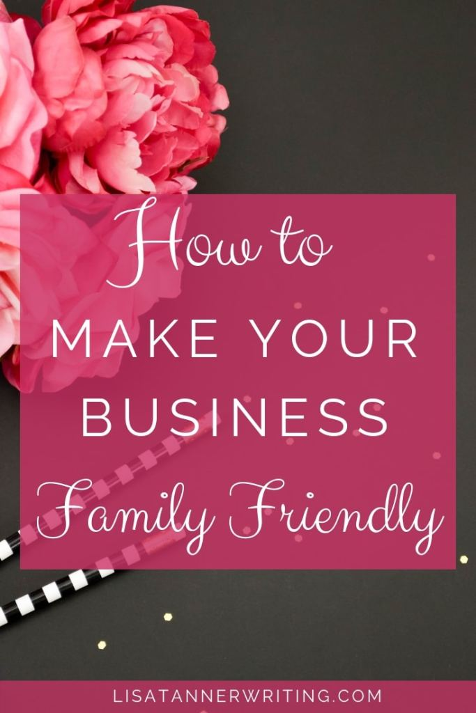 Is your freelance business family friendly? Here's how to make sure it is. #momboss #familybusiness