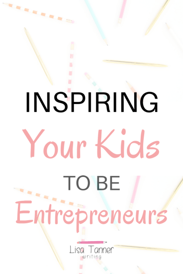 Pinterest image that reads: Inspiring your kids to be entrepreneurs