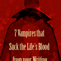 Fiction Friday: 7 Vampires that Suck the Life's Blood from your Writing