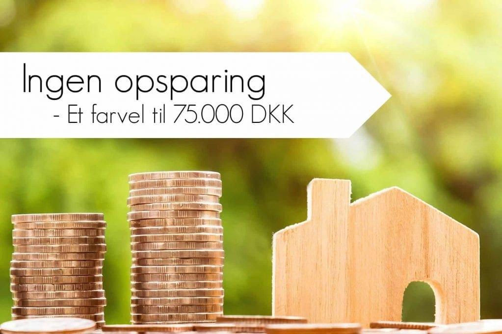 Ingen opsparing? – Vi sagde farvel til 75.000 DKK