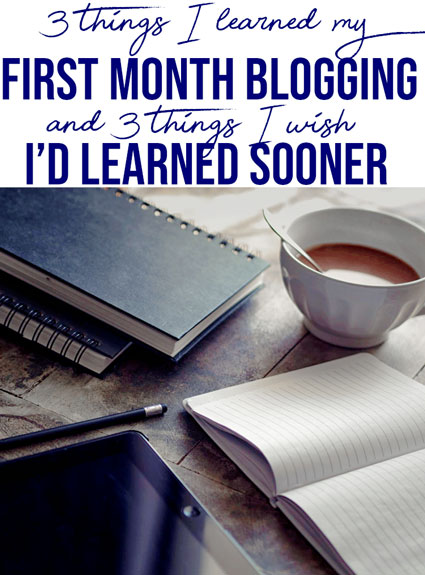 3 Things I've Learned This Past Month Blogging (and 3 Things I Wish I'd Learned Sooner)